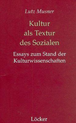 Kultur als Textur des Sozialen von Lindner,  Rolf, Musner,  Lutz