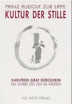 Kultur der Stille von Baker-Roshi,  Richard, Dürckheim,  Karlfried, Helke,  Wolfram, Seeba,  Wilfried, Weizsäcker,  Carl F von, ZurLippe,  Rudolf