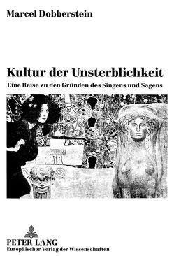Kultur der Unsterblichkeit von Dobberstein,  Marcel