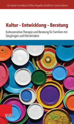 Kultur – Entwicklung – Beratung von Borke,  Jörn, Kärtner,  Joscha, Schiller,  Eva-Maria, Schöllhorn,  Angelika