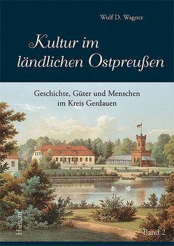 Kultur im ländlichen Ostpreußen, Bd. 2 von Heimatkreisgemeinschaft Gerdauen e.V., Wagner,  Wulf D.