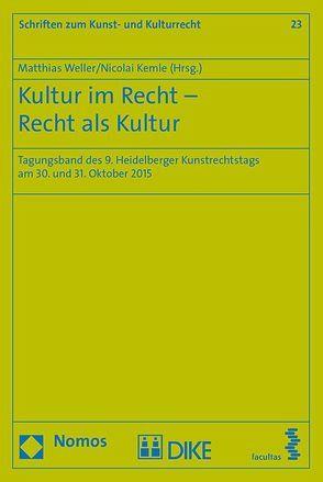 Kultur im Recht – Recht als Kultur von Kemle,  Nicolai, Weller,  Matthias