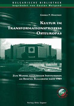 Kultur im Transformationsprozess Osteuropas. Zum Wandel kultureller Institutionen am Beispiel Bulgariens nach 1989 von Dimitrov,  Georgi P.