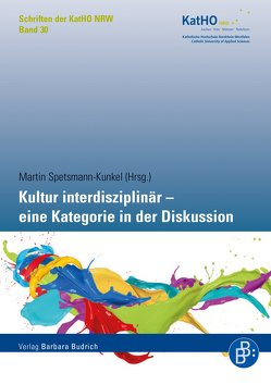 Kultur interdisziplinär – eine Kategorie in der Diskussion von Spetsmann-Kunkel,  Martin