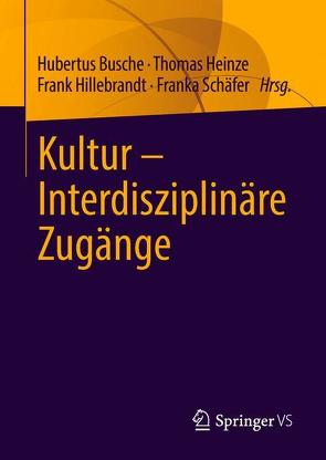Kultur – Interdisziplinäre Zugänge von Busche,  Hubertus, Heinze,  Thomas, Hillebrandt,  Frank, Schäfer,  Franka