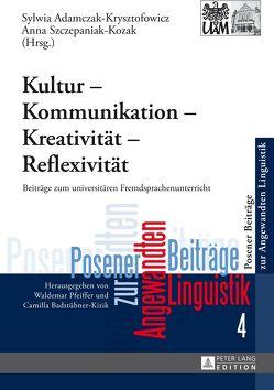 Kultur – Kommunikation – Kreativität – Reflexivität von Adamczak-Krysztofowicz,  Sylwia, Szczepaniak-Kozak,  Anna