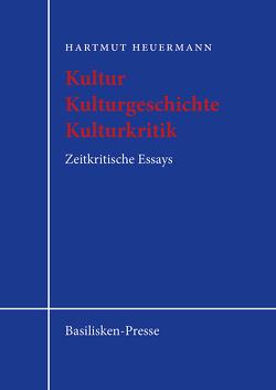 Kultur – Kulturgeschichte – Kulturkritik von Heuermann,  Hartmut