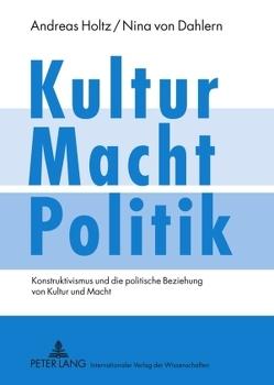 Kultur – Macht – Politik von Dahlern,  Nina von, Holtz,  Andreas