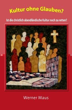 Kultur ohne Glauben? von Maus,  Werner