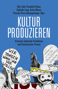 Kultur produzieren von Baumgartinger,  Persson Perry, Klaus,  Elisabeth, Lang,  Siglinde, Moser,  Anita, Zobl,  Elke