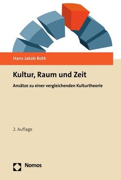 Kultur, Raum und Zeit von Roth,  Hans Jakob