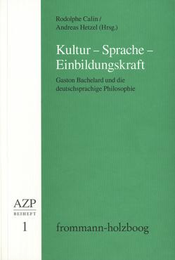 Kultur – Sprache – Einbildungskraft von Calin,  Rodolphe, Hampe,  Michael, Hetzel,  Andreas, Schürmann,  Eva, Schwaetzer,  Harald
