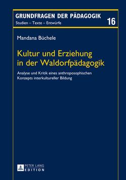 Kultur und Erziehung in der Waldorfpädagogik von Büchele,  Mandana