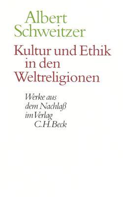 Kultur und Ethik in den Weltreligionen von Körtner,  Ulrich, Schweitzer,  Albert, Zürcher,  Johann