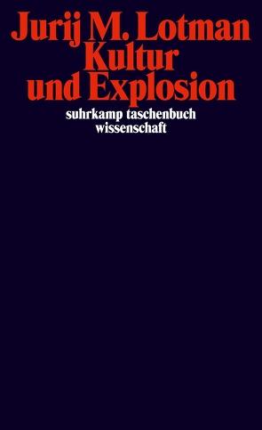 Kultur und Explosion von Frank,  Susi K, Lotman,  Jurij M., Ruhe,  Cornelia, Schmitz,  Alexander, Trottenberg,  Dorothea