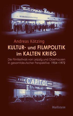 Kultur- und Filmpolitik im Kalten Krieg von Kötzing,  Andreas