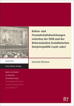 Kultur- und Freundschaftsbeziehungen zwischen der DDR und der Belorussischen Sozialistischen Sowjetrepublik (1958‒1980) von Klöckner,  Michelle