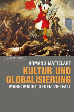 Kultur und Globalisierung von Mattelart,  Armand, Schulze,  Bodo