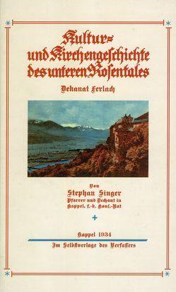 Kultur- und Kirchengeschichte des unteren Rosentales: Dekanat Ferlach von Singer,  Stephan