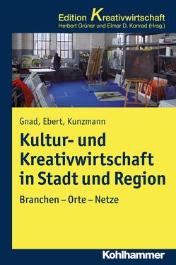 Kultur- und Kreativwirtschaft in Stadt und Region von Ebert,  Ralf, Gnad,  Friedrich, Grüner,  Herbert, Konrad,  Elmar D.