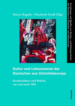 Kultur und Lebensweise der Deutschen aus Ostmitteleuropa von Bogade,  Marco, Fendl,  Elisabeth