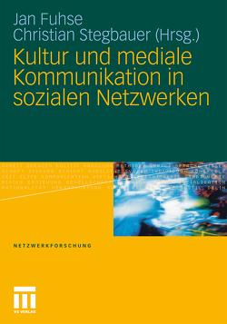 Kultur und mediale Kommunikation in sozialen Netzwerken von Fuhse,  Jan, Stegbauer,  Christian