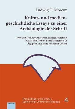 Kultur- und mediengeschichtliche Essays zu einer Archäologie der Schrift von Morenz,  Ludwig D.