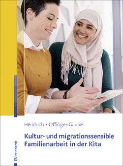 Kultur- und migrationssensible Familienarbeit in der Kita von Hendrich,  Andrea, Offinger-Gaube,  Rita