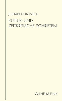 Kultur- und zeitkritische Schriften von Huizinga,  Johan, Macho,  Thomas, Wunschel,  Annette