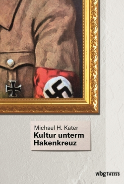 Kultur unterm Hakenkreuz von Haupt,  Michael, Kater,  Michael