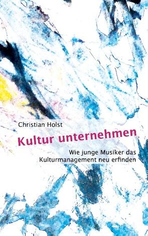 Kultur unternehmen von Holst,  Christian