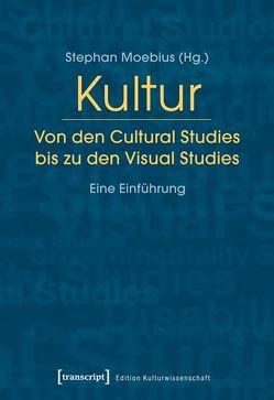 Kultur. Von den Cultural Studies bis zu den Visual Studies von Moebius,  Stephan