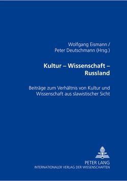 kultur – wissenschaft – russland von Deutschmann,  Peter, Eismann,  Wolfgang