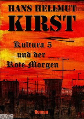 Kultura 5 und der rote Morgen von Kirst,  Hans Hellmut