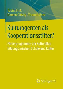 Kulturagenten als Kooperationsstifter? von Fink,  Tobias, Götzky,  Doreen, Renz,  Thomas