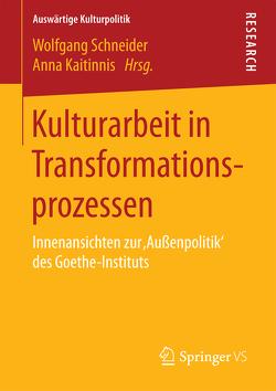 Kulturarbeit in Transformationsprozessen von Kaitinnis,  Anna, Schneider,  Wolfgang