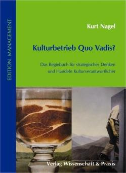 Kulturbetrieb Quo Vadis? von Nagel,  Kurt