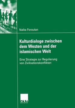 Kulturdialoge zwischen dem Westen und der islamischen Welt von Foroutan,  Naika