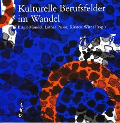 Kulturelle Berufsfelder im Wandel von Mandel,  Birgit, Prisor,  Lothar, Witt,  Kirsten