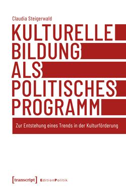 Kulturelle Bildung als politisches Programm von Steigerwald,  Claudia