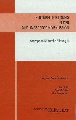 Kulturelle Bildung in der Bildungsreformdiskussion – Konzeption Kulturelle Bildung von Schulz,  Gabriele, Zimmermann,  Olaf