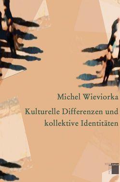 Kulturelle Differenzen und kollektive Identitäten von Voullié,  Ronald, Wieviorka,  Michel
