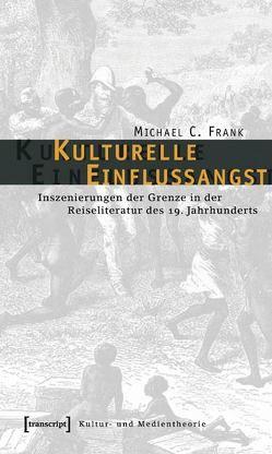 Kulturelle Einflussangst von Frank,  Michael C.