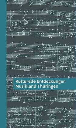 Kulturelle Entdeckungen Musikland Thüringen von Hessen / Thüringen,  Sparkassenkulturstiftung