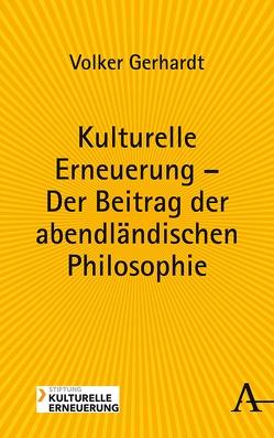 Kulturelle Erneuerung – Der Beitrag der abendländischen Philosophie von Gerhardt,  Volker