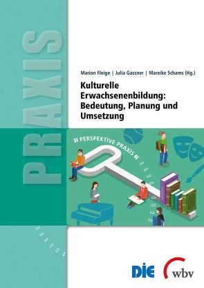 Kulturelle Erwachsenenbildung: Bedeutung, Planung und Umsetzung von Fleige,  Marion, Gassner,  Julia, Schams,  Mareike