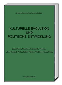 KULTURELLE EVOLUTION UND POLITISCHE ENTWICKLUNG von Bellers ,  Jürgen, Porsche-Ludwig,  Markus