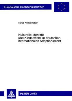 Kulturelle Identität und Kindeswohl im deutschen internationalen Adoptionsrecht von Klingenstein,  Katja