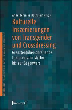 Kulturelle Inszenierungen von Transgender und Crossdressing von Rothstein,  Anne-Berenike
