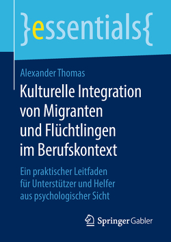 Kulturelle Integration von Migranten und Flüchtlingen im Berufskontext von Thomas,  Alexander